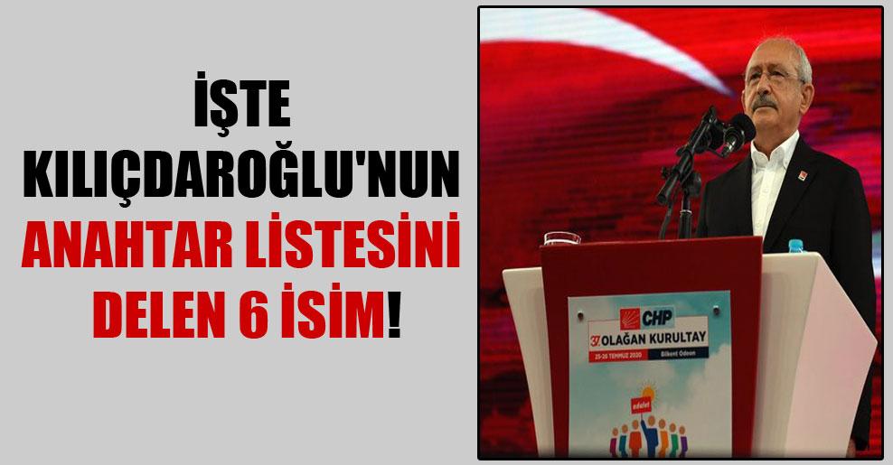 İşte Kılıçdaroğlu'nun anahtar listesini delen 6 isim!
