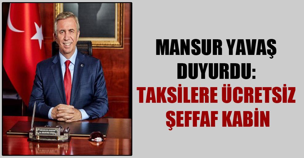 Mansur Yavaş duyurdu: Taksilere ücretsiz şeffaf kabin