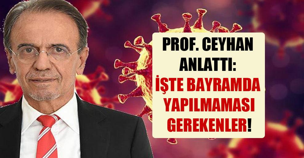 Prof. Ceyhan anlattı: İşte bayramda yapılmaması gerekenler!