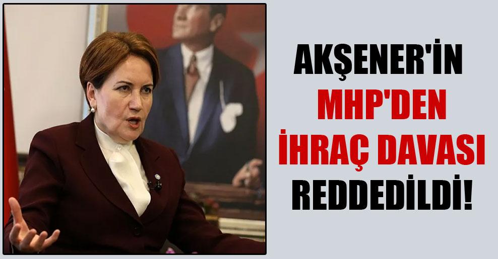 Akşener'in MHP'den ihraç davası reddedildi!