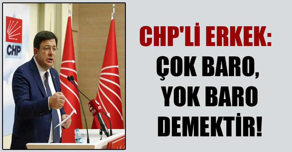 CHP'li Erkek: Çok baro, yok baro demektir!