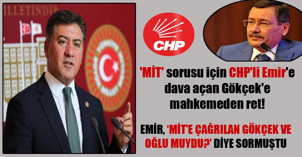 'MİT' sorusu için CHP'li Emir'e dava açan Gökçek'e mahkemeden ret!