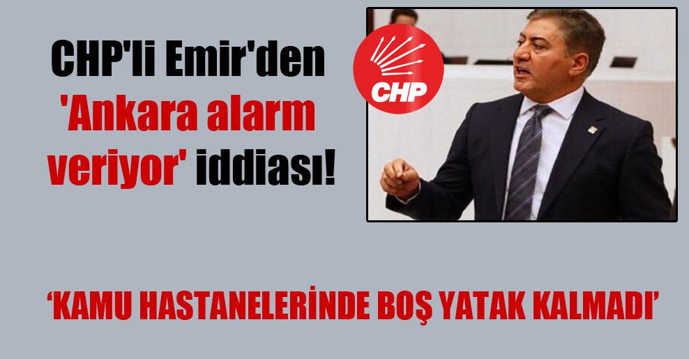 CHP'li Emir'den 'Ankara alarm veriyor' iddiası!