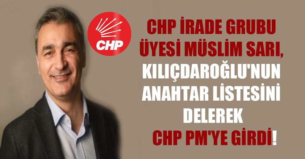 CHP İrade Grubu üyesi Müslim Sarı, Kılıçdaroğlu'nun anahtar listesini delerek CHP PM'ye girdi!