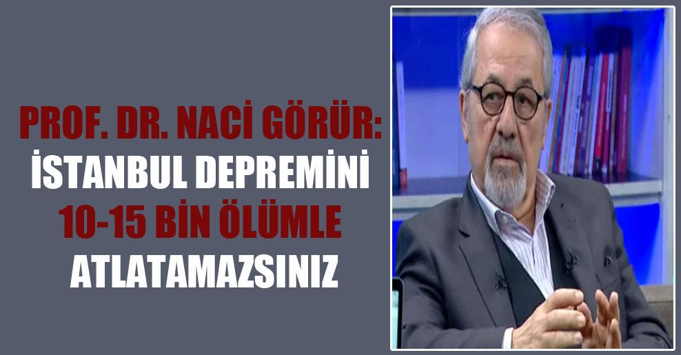 Prof. Dr. Naci Görür: İstanbul depremini 10-15 bin ölümle atlatamazsınız
