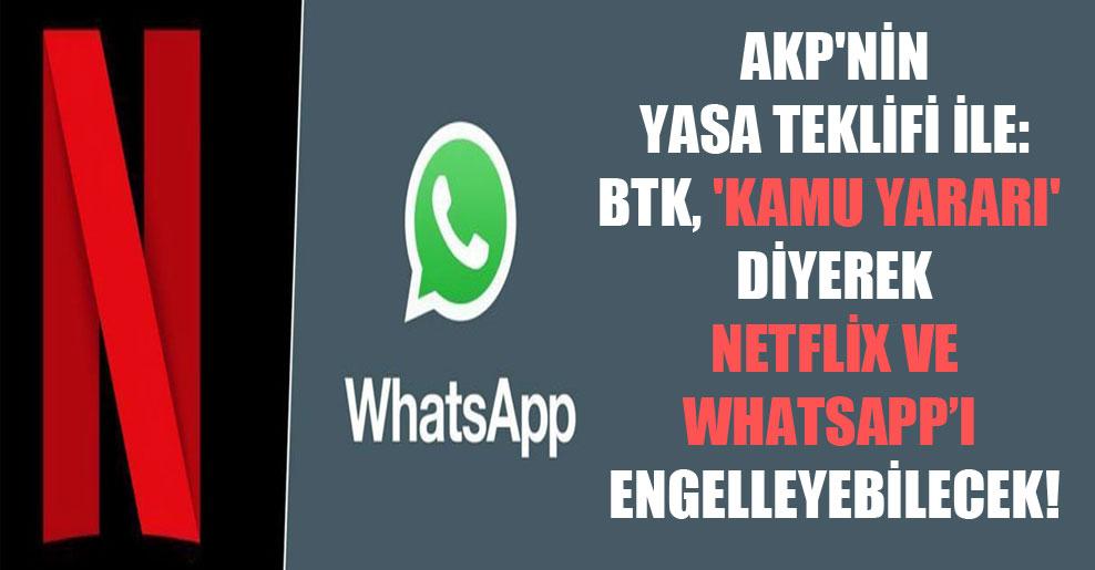 AKP'nin yasa teklifi ile: BTK, 'kamu yararı' diyerek Netflix ve Whatsapp'ı engelleyebilecek!