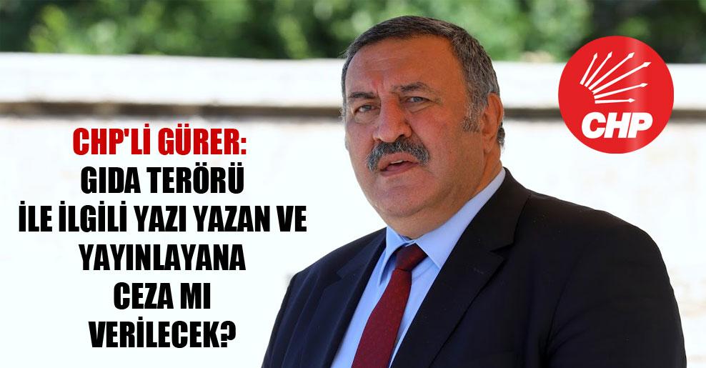 CHP'li Gürer: Gıda terörü ile ilgili yazı yazan ve yayınlayana ceza mı verilecek?