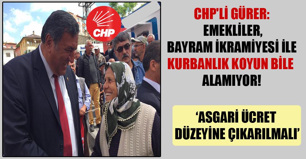 CHP'li Gürer: Emekliler, bayram ikramiyesi ile kurbanlık koyun bile alamıyor