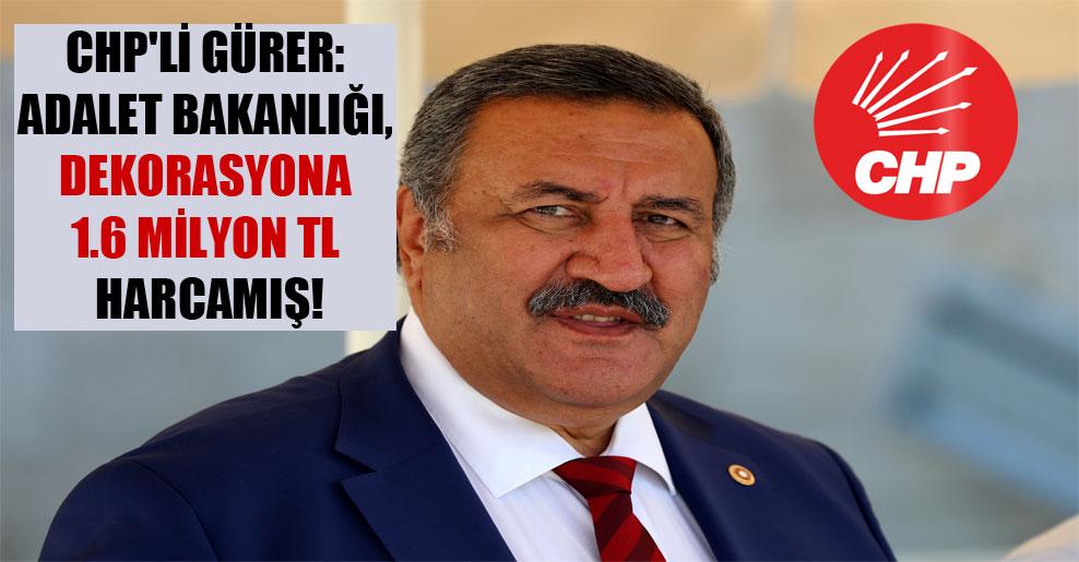 CHP'li Gürer: Adalet Bakanlığı, dekorasyona 1.6 milyon TL harcamış!