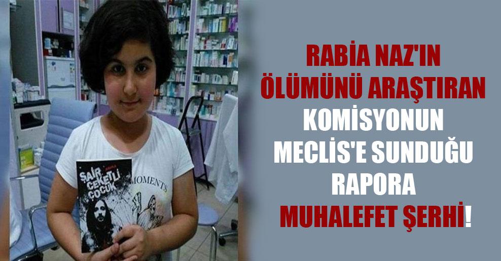 Rabia Naz'ın ölümünü araştıran komisyonun Meclis'e sunduğu rapora muhalefet şerhi!