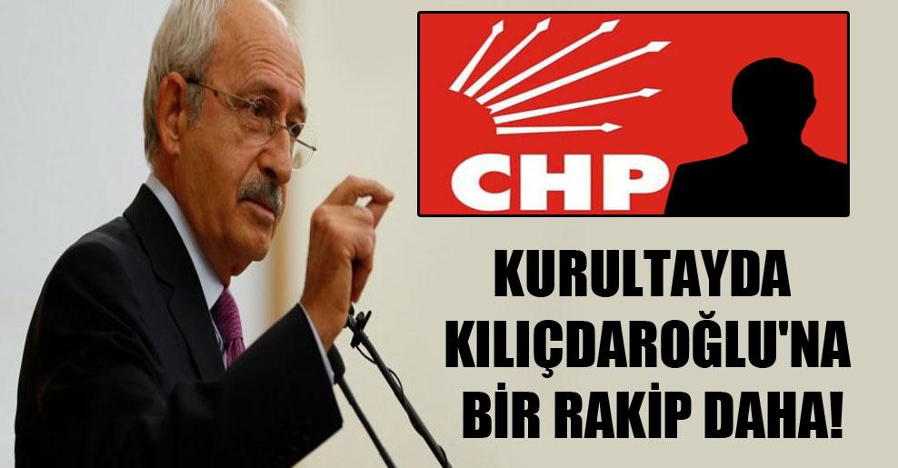 Kurultayda Kılıçdaroğlu'na bir rakip daha!