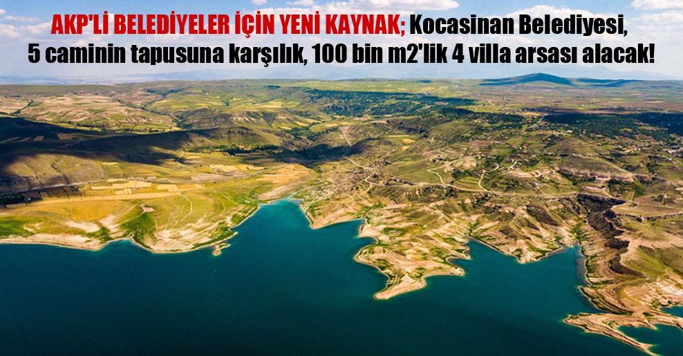 AKP'li belediyeler için yeni kaynak; Kocasinan Belediyesi, 5 caminin tapusuna karşılık, 100 bin m2'lik 4 villa arsası alacak!