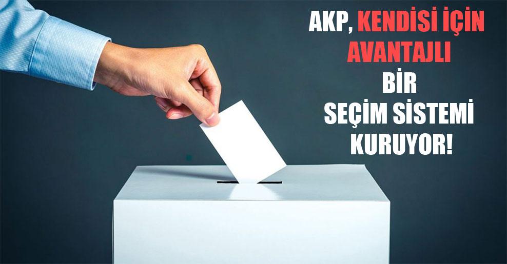 AKP, kendisi için avantajlı bir seçim sistemi kuruyor!