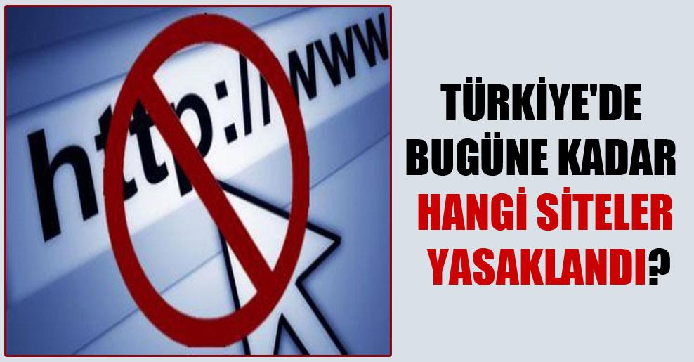 Türkiye'de bugüne kadar hangi siteler yasaklandı?