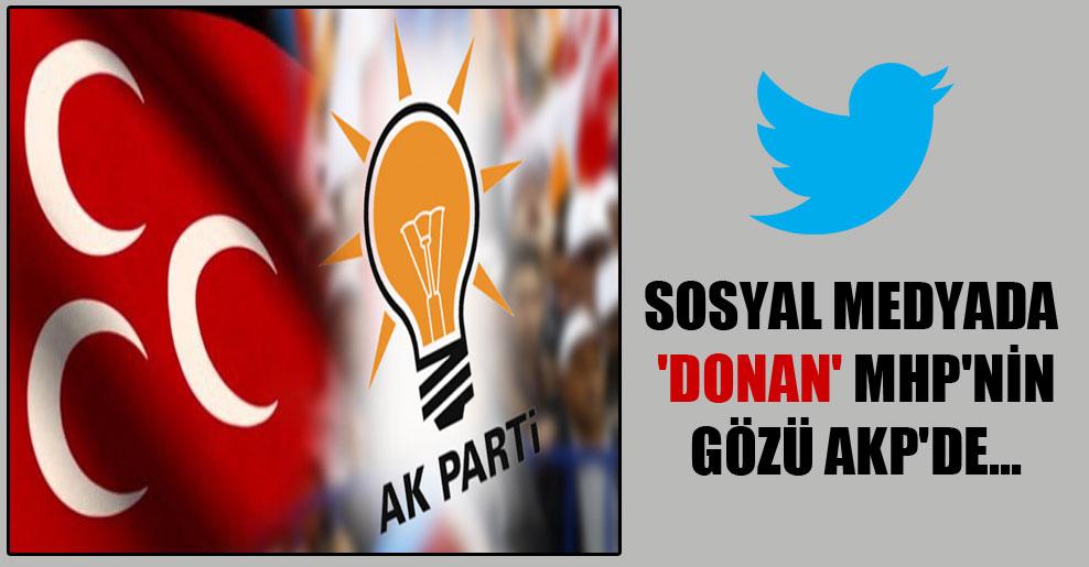 Sosyal medyada 'donan' MHP'nin gözü AKP'de…