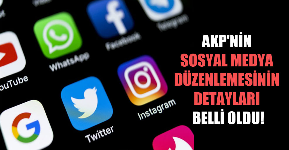 AKP'nin sosyal medya düzenlemesinin detayları belli oldu!