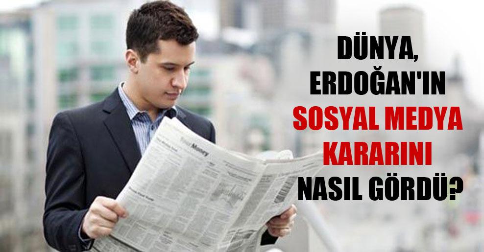 Dünya, Erdoğan'ın sosyal medya kararını nasıl gördü?