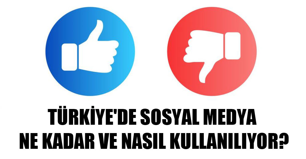 Türkiye'de sosyal medya ne kadar ve nasıl kullanılıyor?