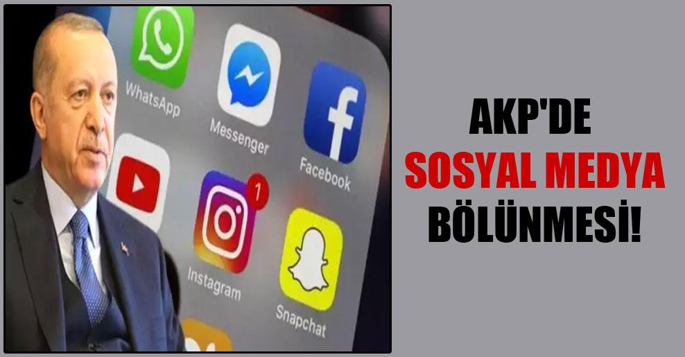 AKP'de sosyal medya bölünmesi!