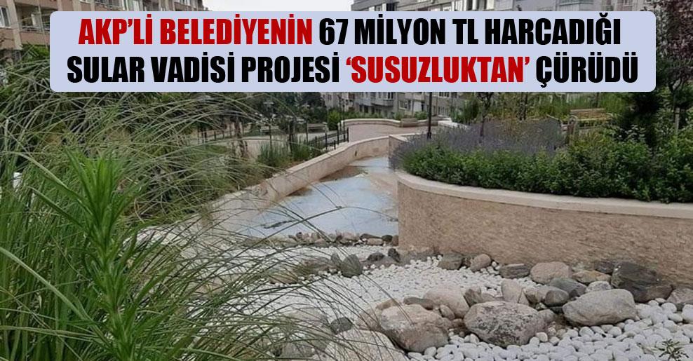 Sular Vadisi projesi kaderine terk edildi!