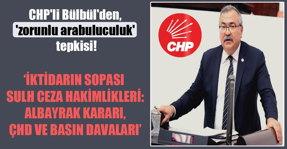 CHP'li Bülbül'den, 'zorunlu arabuluculuk' tepkisi!