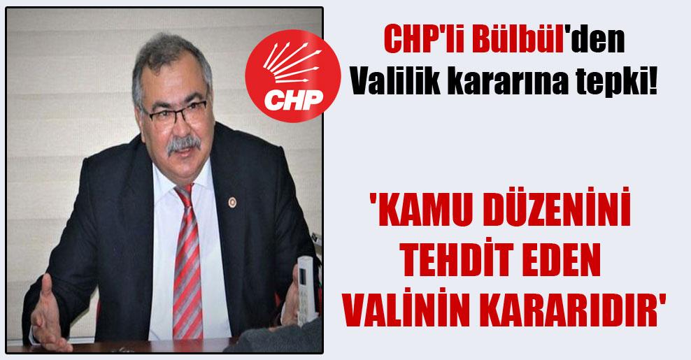 CHP'li Bülbül'den Valilik kararına tepki! 'Kamu düzenini tehdit eden Valinin kararıdır'