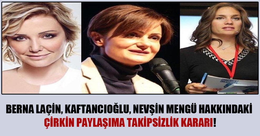 Berna Laçin, Kaftancıoğlu, Nevşin Mengü hakkındaki çirkin paylaşıma takipsizlik kararı!