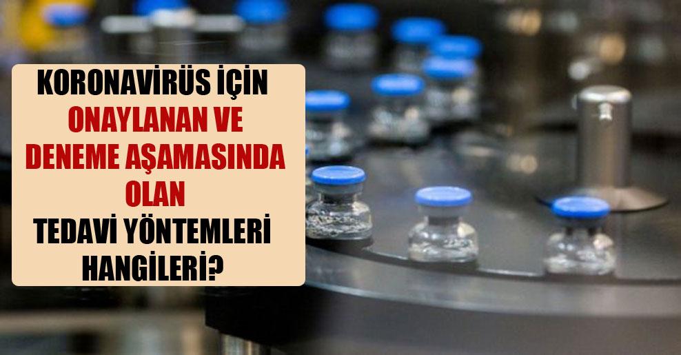 Koronavirüs için onaylanan ve deneme aşamasında olan tedavi yöntemleri hangileri?