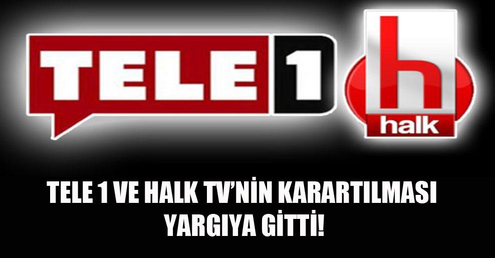 Tele 1 ve Halk TV'nin karartılması yargıya gitti!