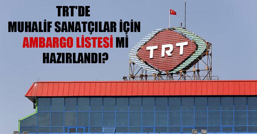 TRT'de muhalif sanatçılar için ambargo listesi mi hazırlandı?