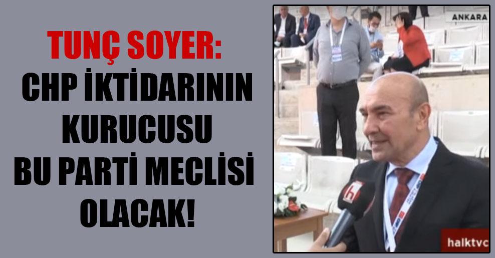 Tunç Soyer: CHP iktidarının kurucusu bu Parti Meclisi olacak!