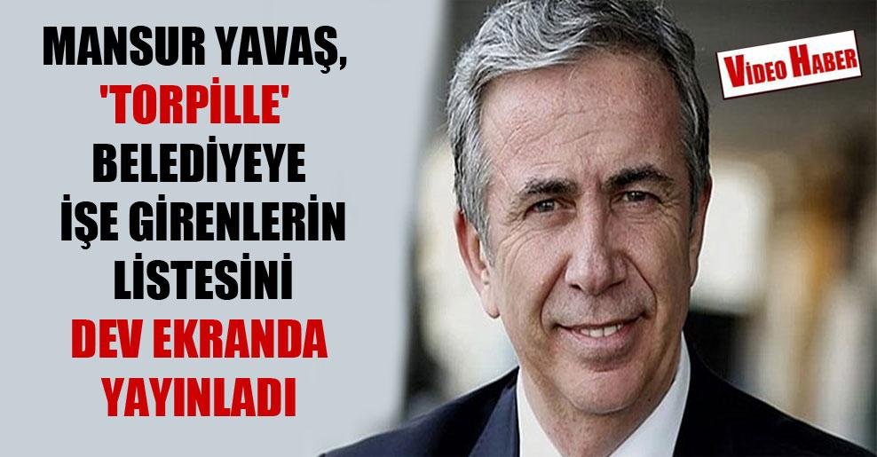 Mansur Yavaş, 'torpille' belediyeye işe girenlerin listesini dev ekranda yayınladı