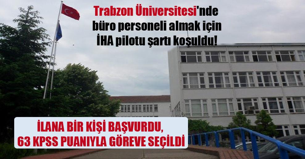 Trabzon Üniversitesi'nde büro personeli almak için İHA pilotu şartı koşuldu!