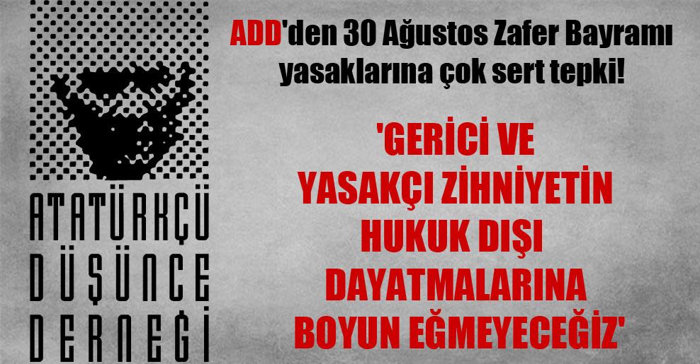 ADD'den 30 Ağustos Zafer Bayramı yasaklarına çok sert tepki! 'Gerici ve yasakçı zihniyetin hukuk dışı dayatmalarına boyun eğmeyeceğiz'