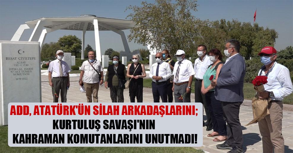 ADD, Atatürk'ün silah arkadaşlarını; Kurtuluş Savaşı'nın kahraman komutanlarını unutmadı!