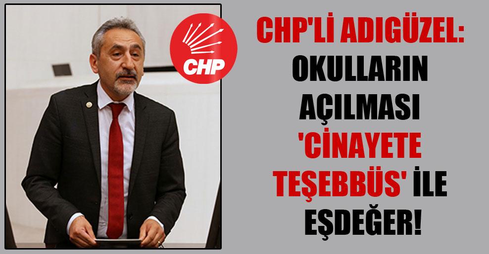 CHP'li Adıgüzel: Okulların açılması 'cinayete teşebbüs' ile eşdeğer!
