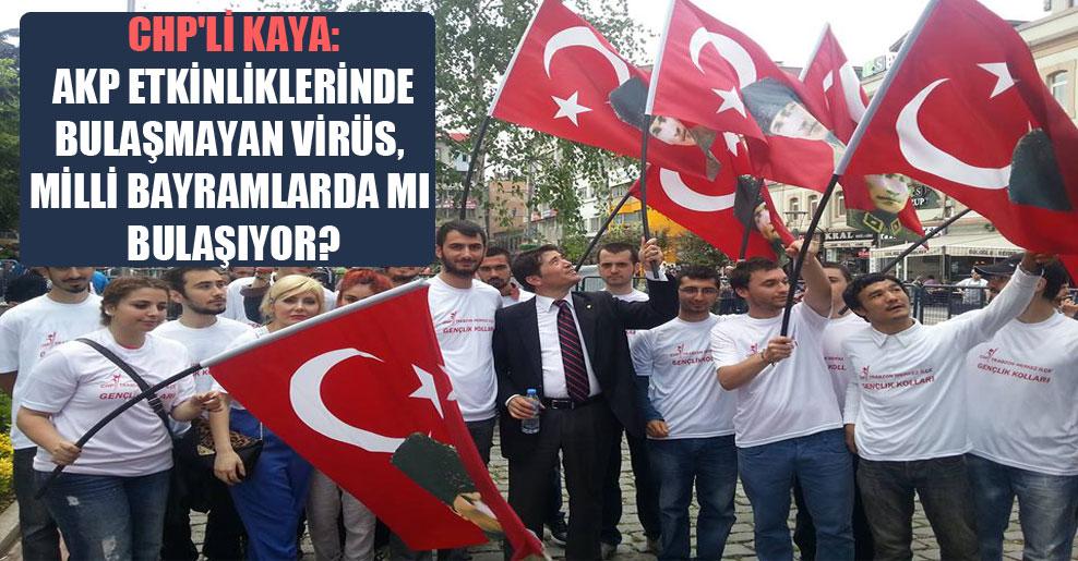 CHP'li Kaya: AKP etkinliklerinde bulaşmayan virüs, milli bayramlarda mı bulaşıyor?