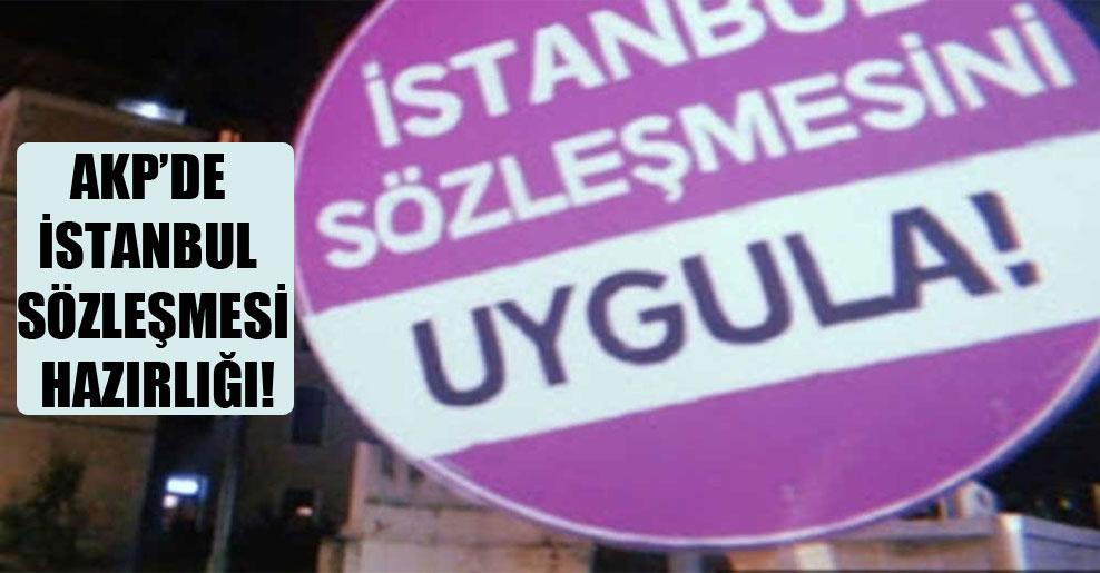 AKP'de İstanbul Sözleşmesi hazırlığı!