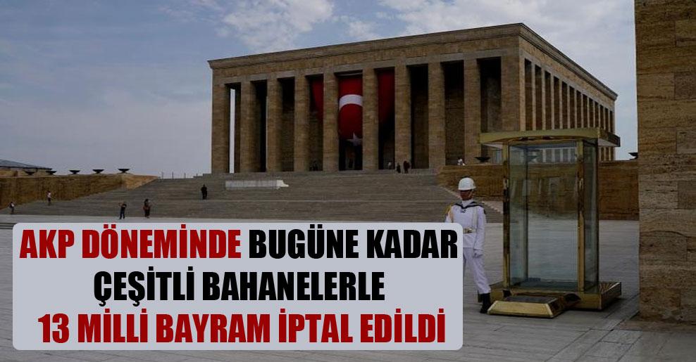 AKP döneminde bugüne kadar çeşitli bahanelerle 13 milli bayram iptal edildi