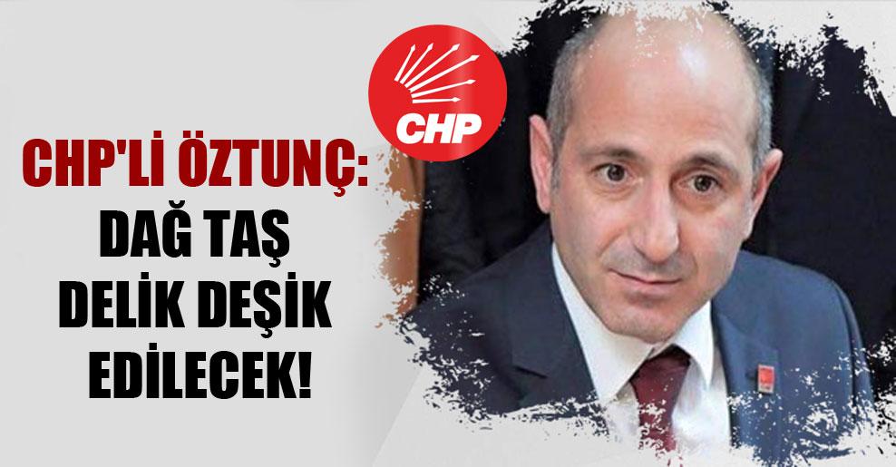 CHP'li Öztunç: Dağ taş delik deşik edilecek!