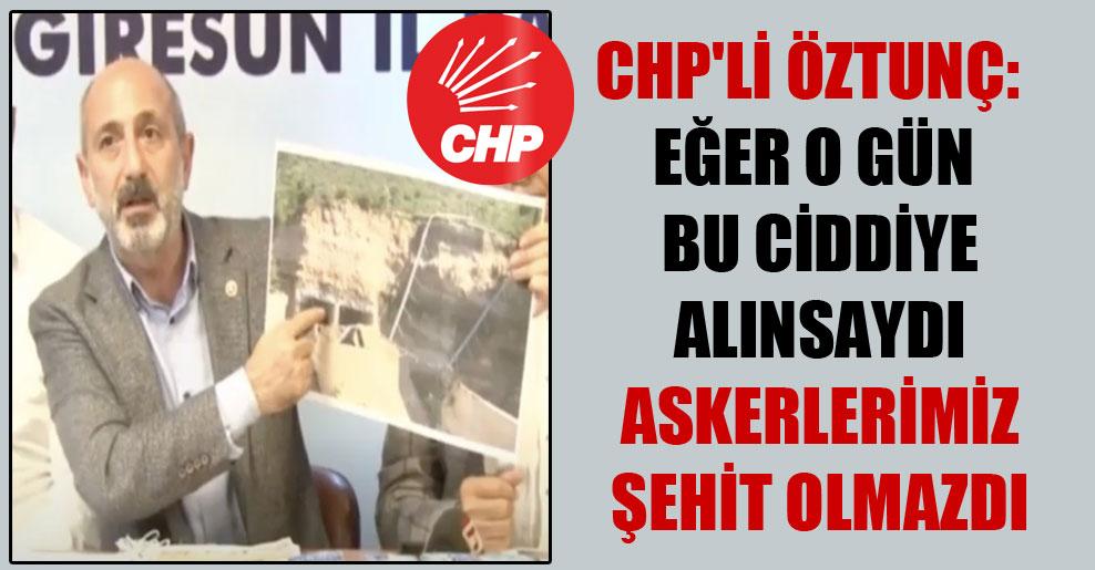 CHP'li Öztunç : Eğer o gün bu ciddiye alınsaydı askerlerimiz şehit olmazdı