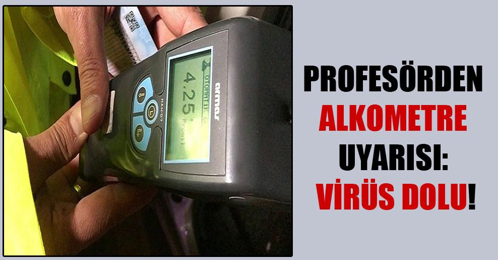 Profesörden alkometre uyarısı: Virüs dolu!