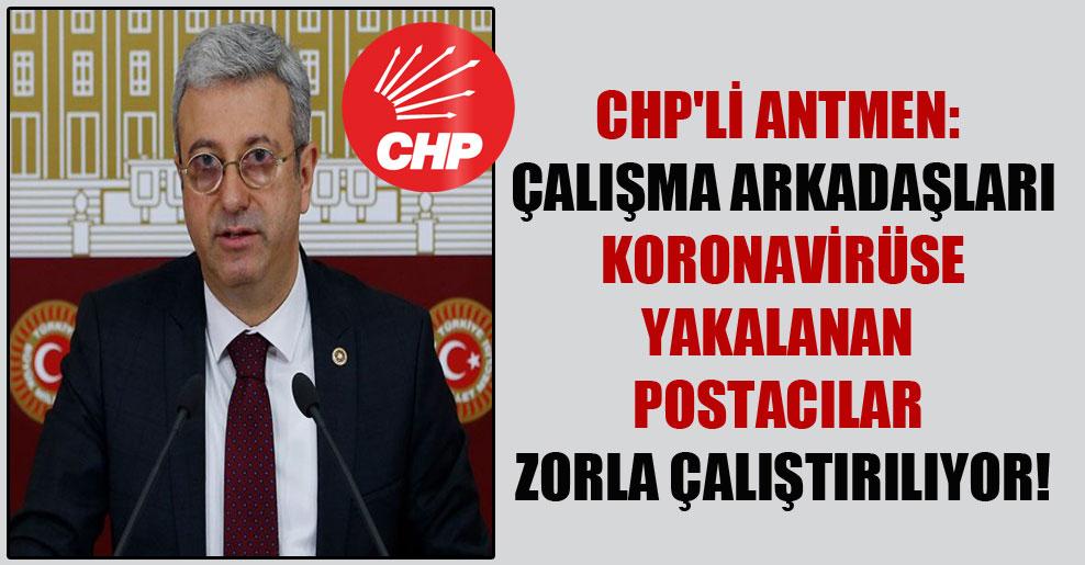 CHP'li Antmen: Çalışma arkadaşları koronavirüse yakalanan postacılar zorla çalıştırılıyor!