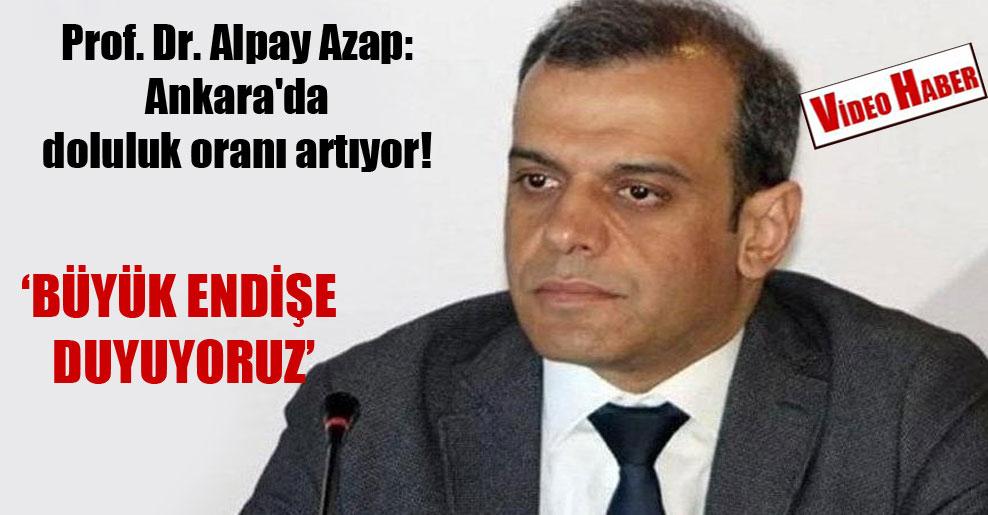 Prof. Dr. Alpay Azap: Ankara'da doluluk oranı artıyor!