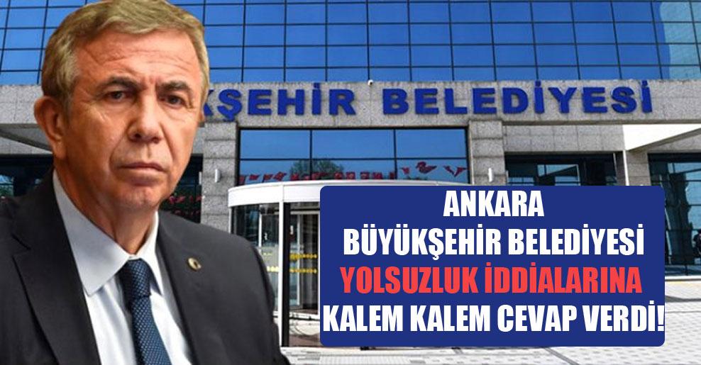 Ankara Büyükşehir Belediyesi yolsuzluk iddialarına kalem kalem cevap verdi!
