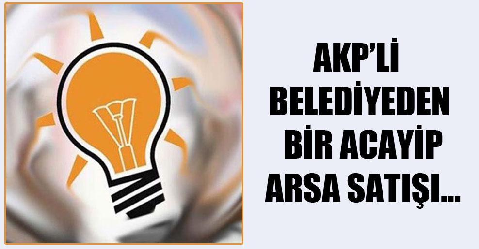 AKP'li belediyeden bir acayip arsa satışı…