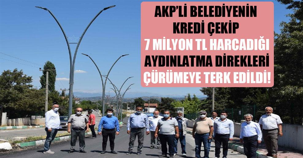 AKP'li belediyenin kredi çekip 7 milyon TL harcadığı aydınlatma direkleri çürümeye terk edildi!