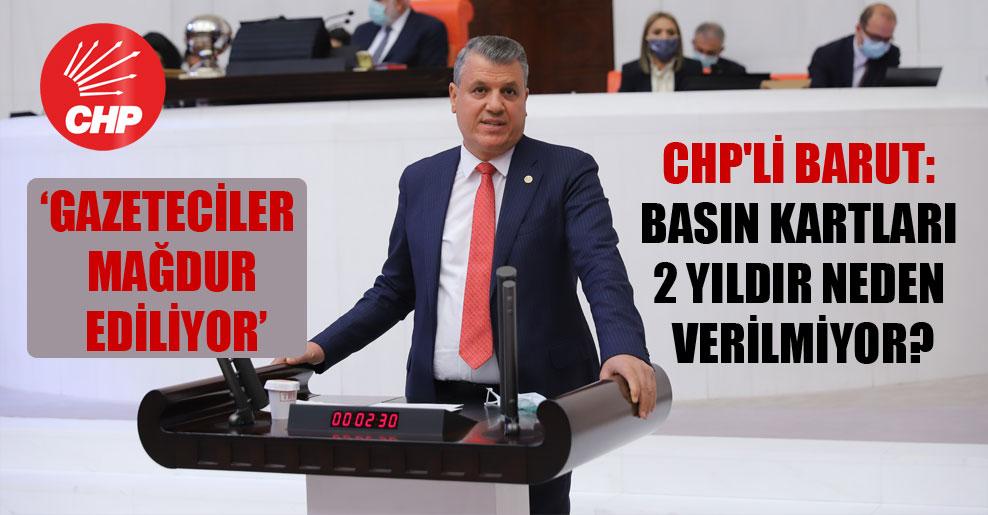 CHP'li Barut: Basın kartları 2 yıldır neden verilmiyor?