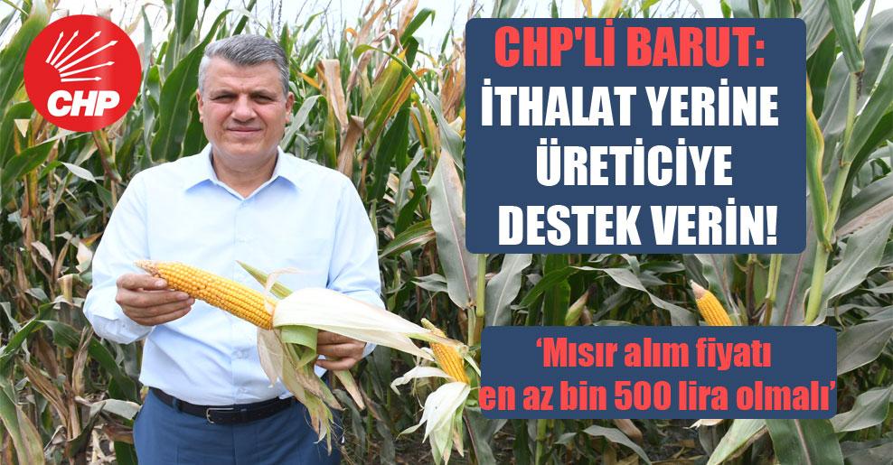 CHP'li Barut: İthalat yerine üreticiye destek verin!