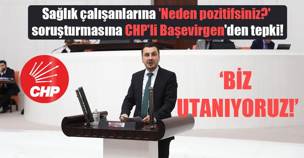 Sağlık çalışanlarına 'Neden pozitifsiniz?' soruşturmasına CHP'li Başevirgen'den tepki!